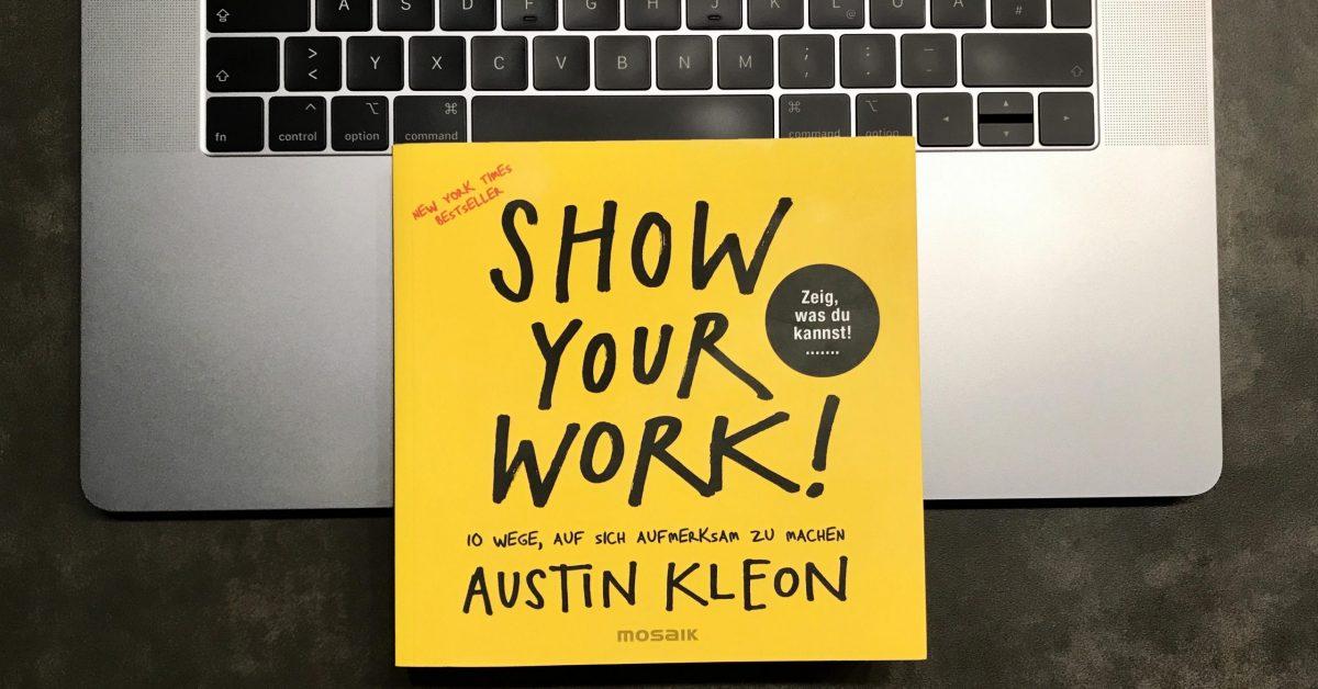 """Meine Buchzusammenfassung zu """"Show Your Work!"""" von Austin Kleon"""